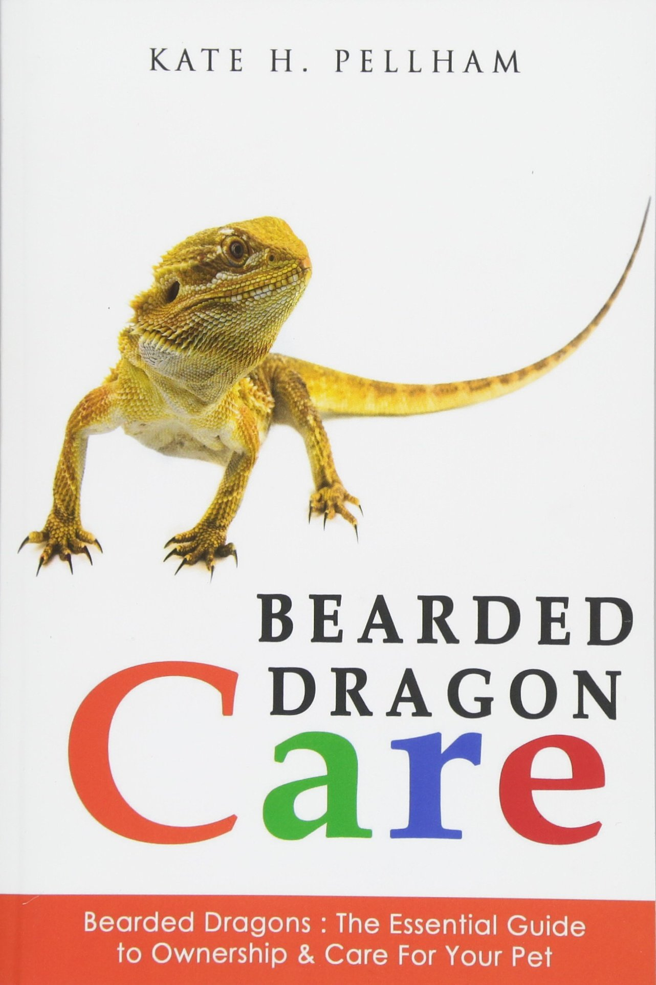 Bearded Dragons: The Essential Guide to Ownership & Care for Your Pet (Bearded Dragon Care)