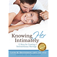 Knowing HER Intimately: 12 Keys for Creating a Sextraordinary Marriage (English Edition)