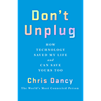 Don't Unplug: How Technology Saved My Life and Can Save Yours Too (English Edition)