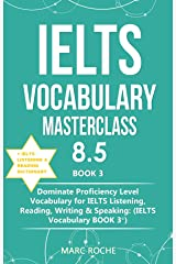 IELTS Vocabulary Masterclass 8.5 © BOOK 3 + IELTS Listening & Reading Dictionary: Dominate Proficiency Level Vocabulary for IELTS Listening, Reading, Writing & Speaking (IELTS VOCABULARY BOOK 3 ©) Kindle Edition