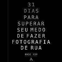 31 Dias para superar seu medo de fazer fotografia de rua