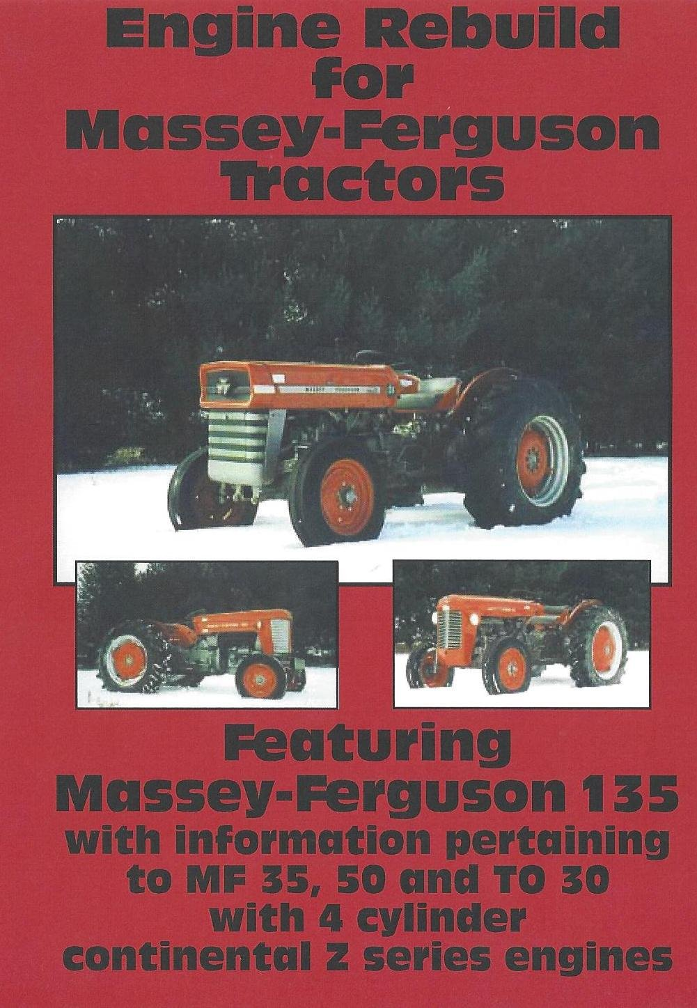 Amazon.com: Engine Rebuild for Massey-Ferguson Tractors Featuring Massey- Ferguson 135 with Information Pertaining To MF 35, 50 and TO 30 with 4  cylinder ...