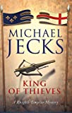 The King Of Thieves (Knights Templar Mysteries 26): A journey to medieval Paris amounts to danger (Knights Templar Mysteries (Headline))