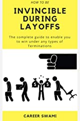 How to be Invincible during Layoffs: The complete guide to enable you to win under any types of Terminations Kindle Edition