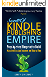 Secrets Of Kindle Publishing Empire: Step-by-step Blueprint to Build Massive Passive Income, an Hour a Day (Kindle Self-Publishing Mastery Book 3)