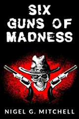 Six Guns of Madness: (A Lovecraftian Steampunk Western) Kindle Edition