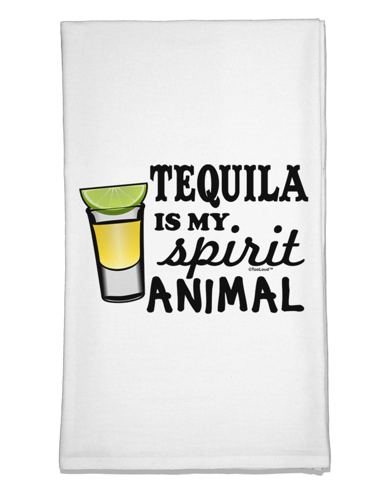 TooLoud Tequila is My Spirit Animal Flour Sack Dish Towel