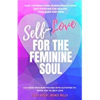 Self-Love for the Feminine Soul: Daily Affirmations, Guided Meditations and Hypnosis for Healing Your Body and Mind (English Edition)