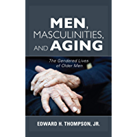 Men, Masculinities, and Aging: The Gendered Lives of Older Men (Diversity and Aging)