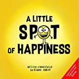 A Little SPOT of Happiness (Inspire to Create A Better You!)