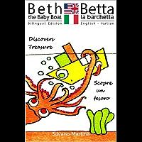 Beth the Baby Boat Discovers Treasure (A Children's Picture Book) - Betta la barchetta scopre un tesoro (Libro illustrato per bambini) - Bilingual Edition (English-Italian) (English Edition)