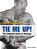 Tie Me Up!: The Complete Guide to Bondage (English Edition)