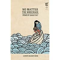 No Matter the Wreckage