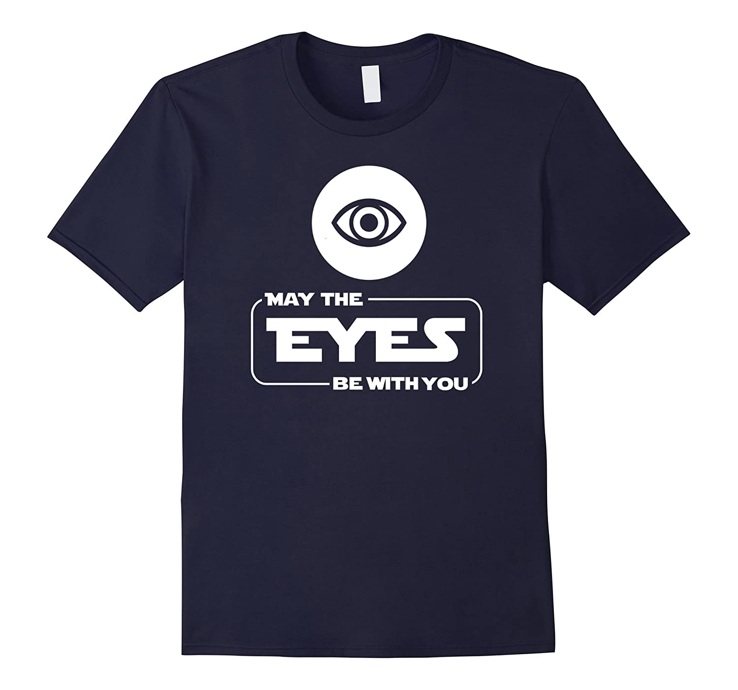 May The Eyes Be With You Funny Ophthalmologist T Shirt Gift-Art