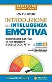 Introduzione all'intelligenza emotiva. Comprendi e gestisci le tue emozioni e quelle degli altri