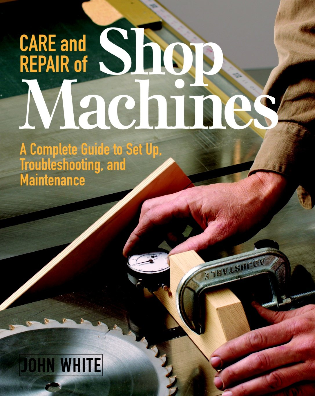 Care And Repair Of Shop Machines  A Complete Guide To Setup Troubleshooting And Ma  A Complete Guide To Setup Troubleshooting And Maintenance