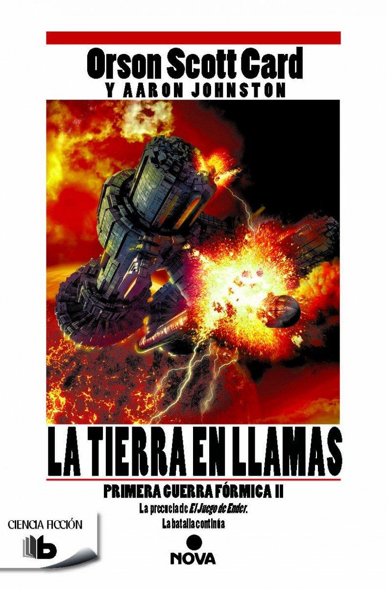 La tierra en llamas (Primera Guerra Fórmica 2) (B DE BOLSILLO) Tapa blanda – 7 oct 2015 Orson Scott Card Aaron Johnston B de Bolsillo (Ediciones B) 8490701261