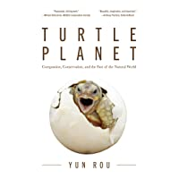 Turtle Planet: Compassion, Conservation, and the Fate of the Natural World (For Readers of The Mad Monk Manifesto, The Hidden Life of Trees, or Dreaming in Turtle)
