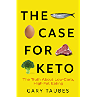 The Case for Keto: The Truth About Low-Carb, High-Fat Eating A SUNDAY TIMES TOP 10 BESTSELLER