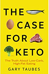 The Case for Keto: The Truth About Low-Carb, High-Fat Eating (English Edition) eBook Kindle
