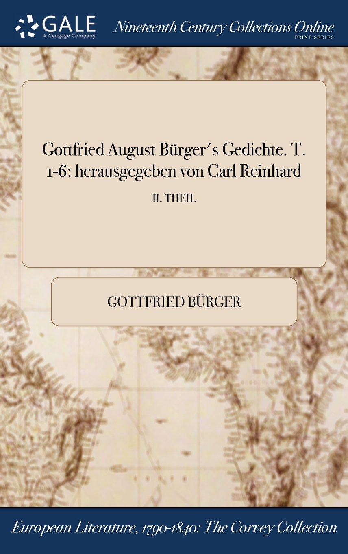 Read Online Gottfried August Bürger's Gedichte. T. 1-6: herausgegeben von Carl Reinhard; II. THEIL (German Edition) pdf