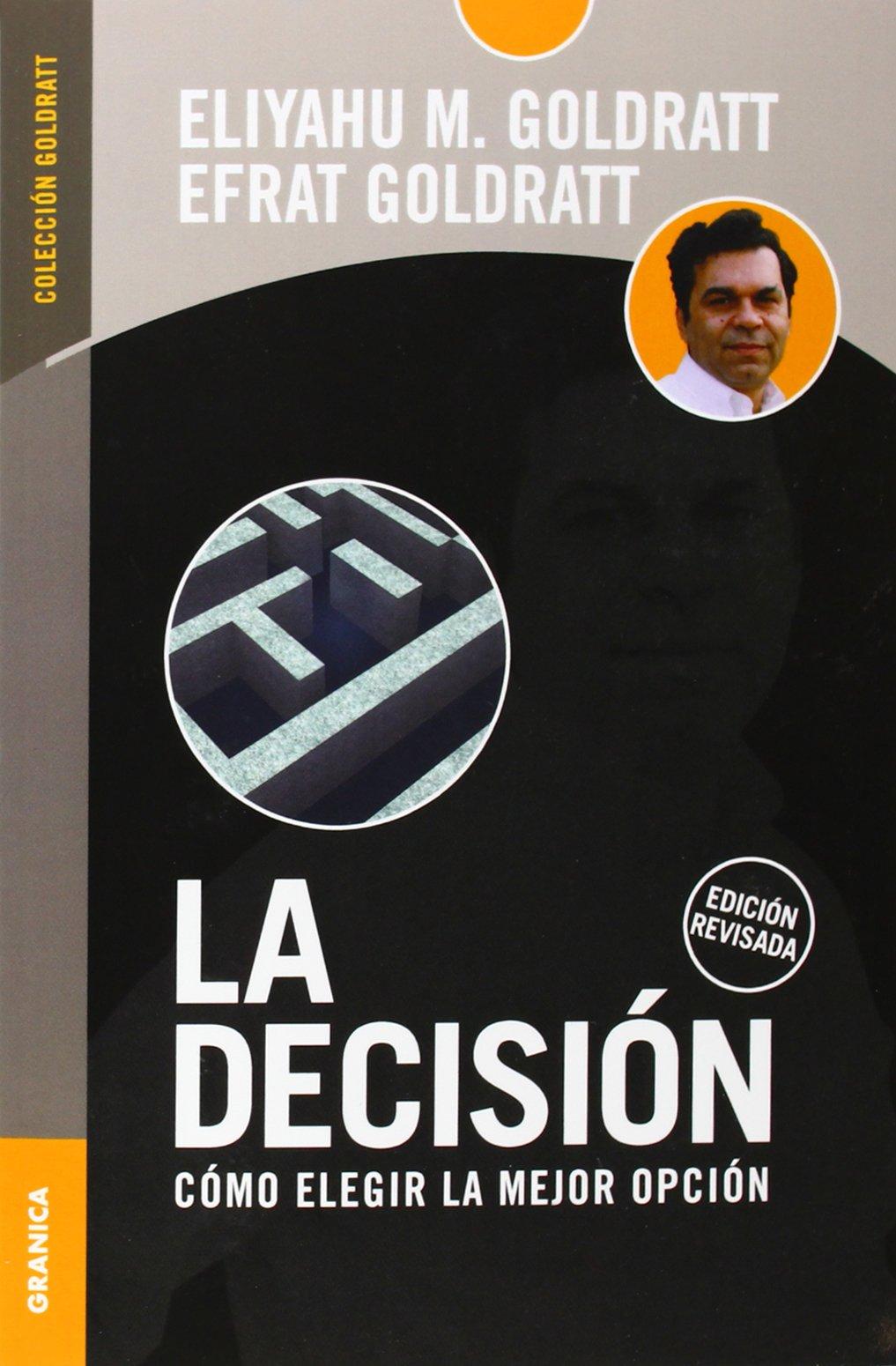 La Decision (spanish Edition): Eliyahu M Goldratt, Efrat Goldratt:  9789506416126: Amazon: Books