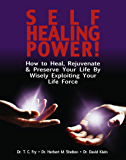 Self Healing Power!: How to Heal, Rejuvenate & Preserve Your Life by Maximizing & Wisely Exploiting Your Life Force (English Edition)