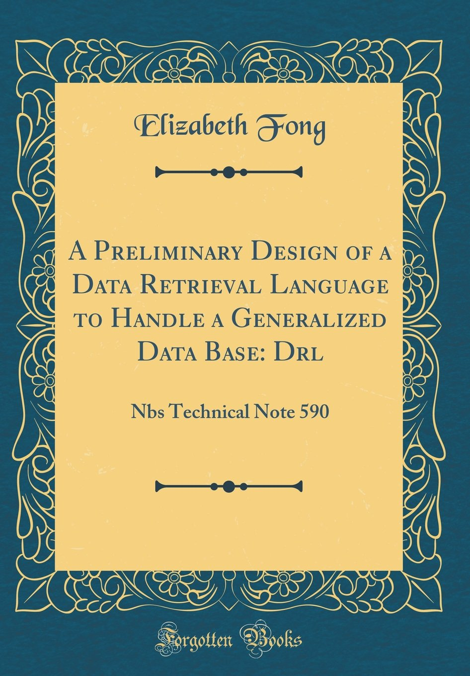 A Preliminary Design of a Data Retrieval Language to Handle a Generalized Data Base: Drl: Nbs Technical Note 590 (Classic Reprint) by Forgotten Books