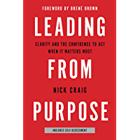 Leading from Purpose: Clarity and the Confidence to Act When It Matters Most (English Edition)