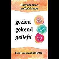 Gezien, gekend, geliefd: De vijf talen van Gods liefde
