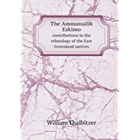 The Ammassalik Eskimo contributions to the ethnology of the East Greenland natives