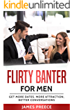 Flirty Banter for Men: Get More Dates, Attract Women, Better Conversations (Dating Advice for Men)