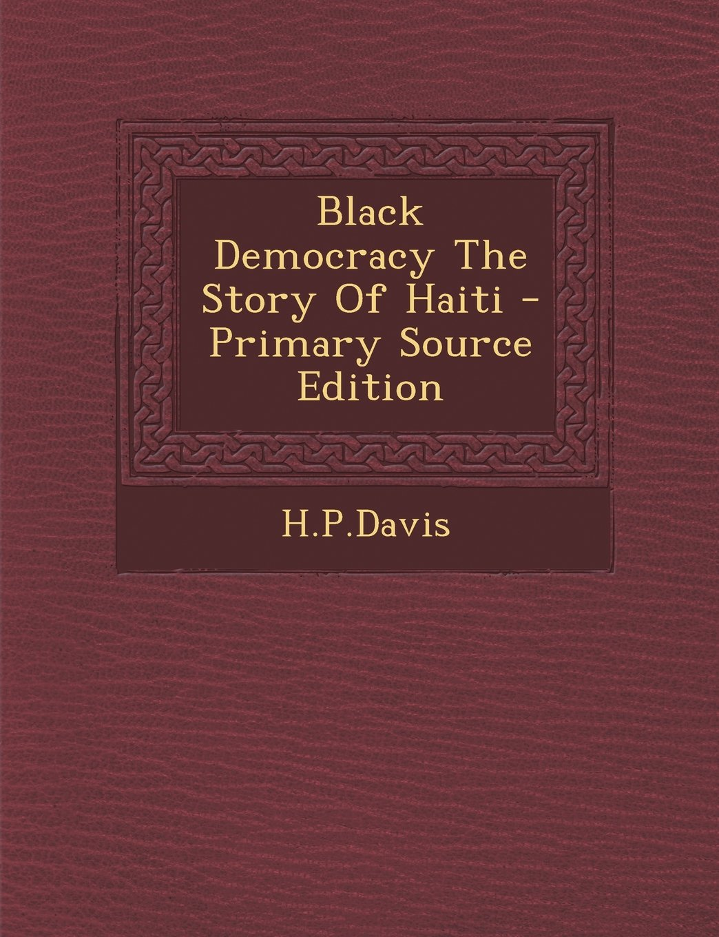 Black Democracy the Story of Haiti - Primary Source Edition