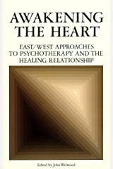 Awakening the Heart: East/West Approaches to Psychotherapy and the Healing Relationship Paperback