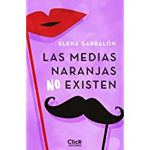 Las medias naranjas no existen (Spanish Edition) Feb 5, 2019