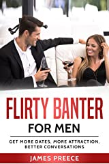 Flirty Banter for Men  -  Using Humor for Dating Success: Get More Dates, Attract Women, Better Conversations (Dating Advice for Men) Kindle Edition