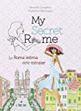 My secret Rome. La Roma intima delle romane