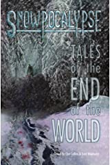 Snowpocalypse: Tales of the End of the World Kindle Edition