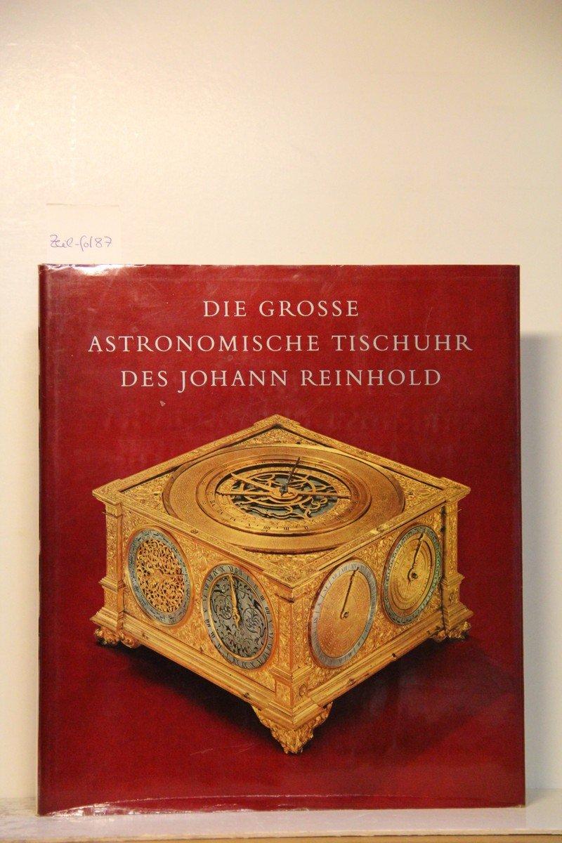 Die grosse astronomische Tischuhr des Johannes Reinhold. Augsburg, 1581 bis 1592 Gebundenes Buch – 1974 J. H. Leopold Luzern Fremersdorf