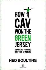 How Cav Won the Green Jersey: Short Dispatches from the 2011 Tour de France Kindle Edition