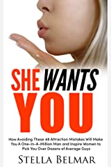 She Wants You: How Avoiding These 48 Attraction Mistakes Will Make You A One-In-A-Million Man and Inspire Women to Pick You Over Dozens of Average Guys (Dating Advice For Men Book 4) Kindle Edition