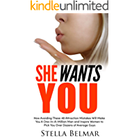 She Wants You: How Avoiding These 48 Attraction Mistakes Will Make You A One-In-A-Million Man and Inspire Women to Pick You Over Dozens of Average Guys (Dating Advice For Men Book 4)