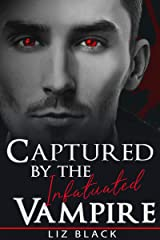 Captured by the Infatuated Vampire Kindle Edition