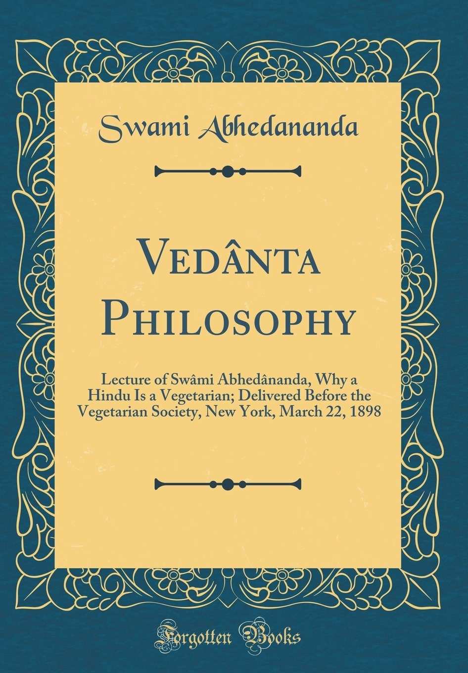 Vedânta Philosophy: Lecture of Swâmi Abhedânanda, Why a Hindu Is a Vegetarian; Delivered Before the Vegetarian Society, New York, March 22, 1898 (Classic Reprint) ePub fb2 ebook