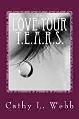 Love Your T.E.A.R.S.: Embracing your thoughts, emotions, actions, reactions, and self Kindle Edition