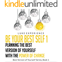 Be Your Best Self: Planning the Best Version of Yourself with the Power of Change