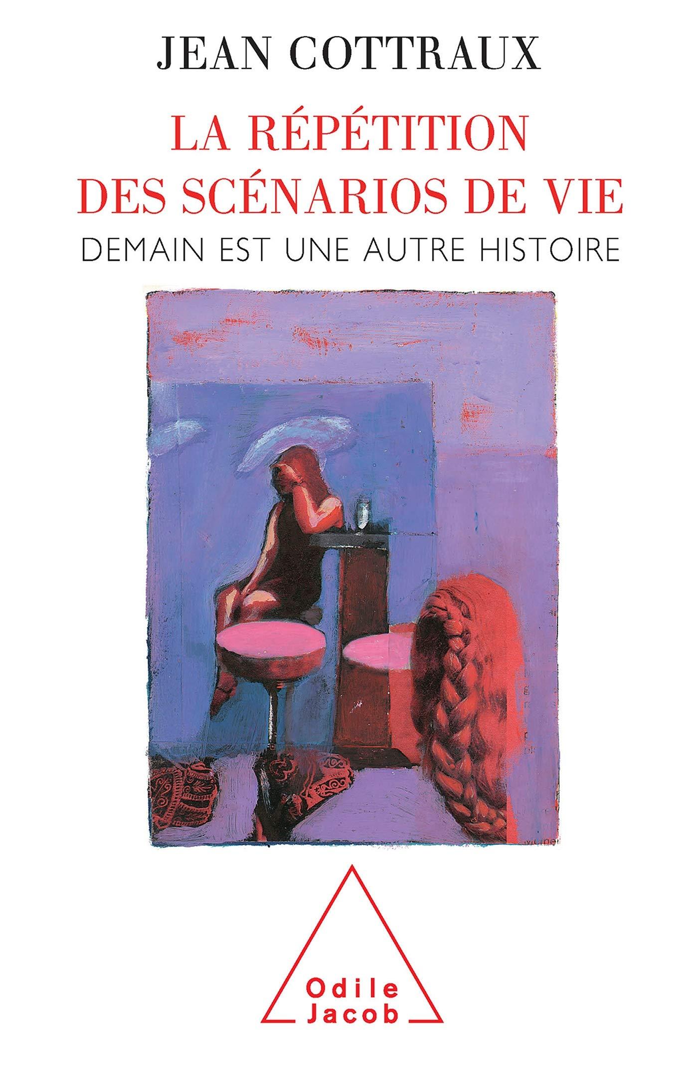 La Repetition Des Scenarios De Vie Demain Est Une Autre Histoire Oj Psychologie French Edition Cottraux Jean 9782738109859 Amazon Com Books
