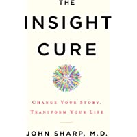 The Insight Cure: Change Your Story, Transform Your Life