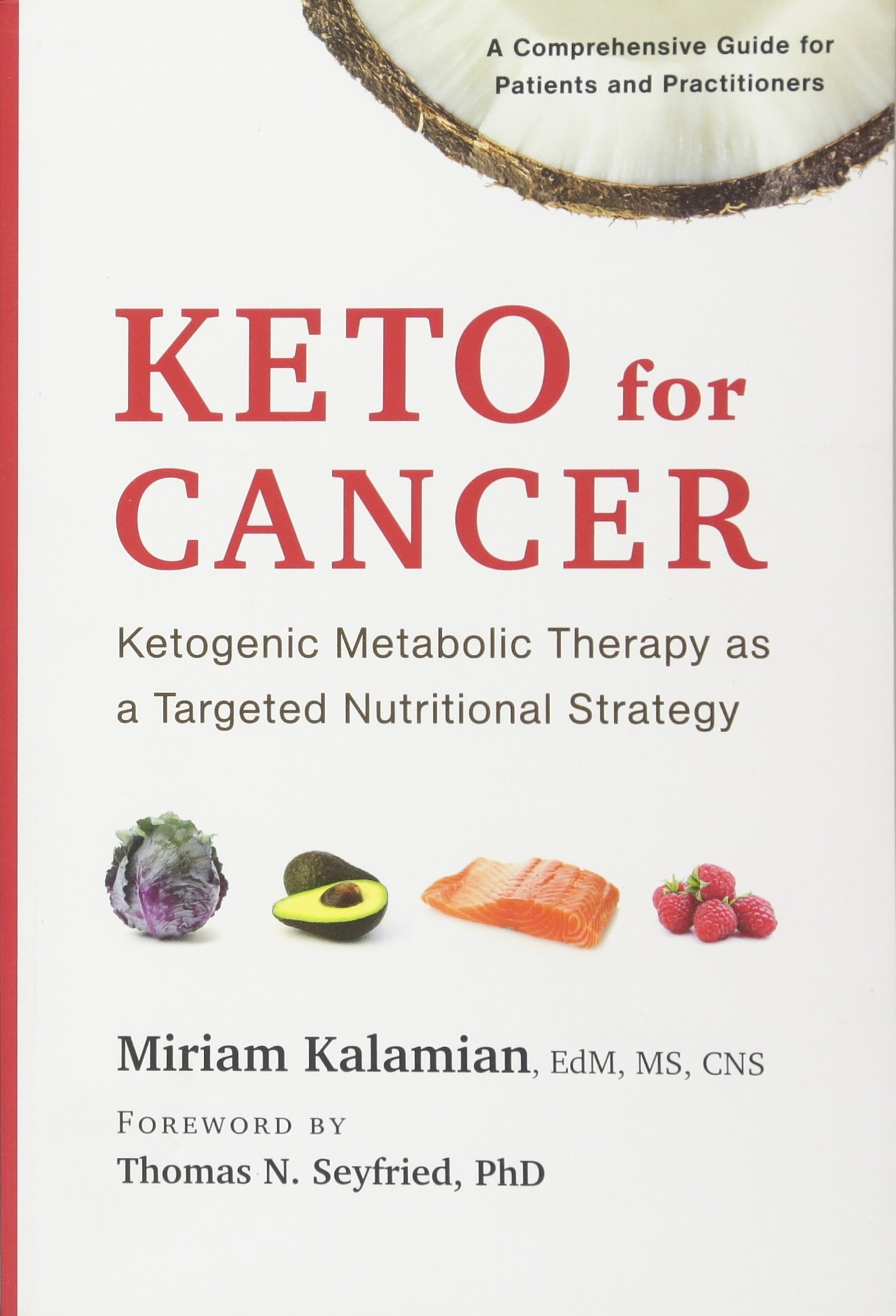 Keto For Cancer Ketogenic Metabolic Therapy As A Targeted Nutritional Strategy Kalamian Edm Ms Cns Miriam Seyfried Thomas N 9781603587013 Books Amazon Ca