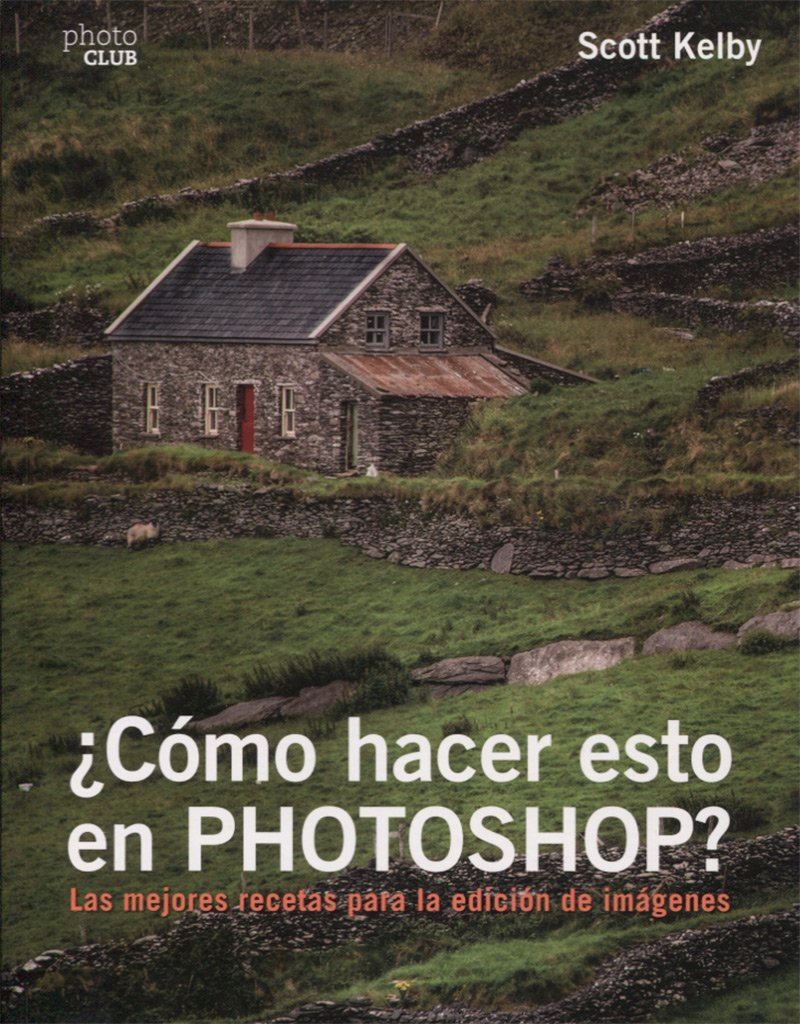 ¿Cómo hacer esto en Photoshop? (Photoclub) Tapa blanda – 18 may 2017 Scott Kelby ANAYA MULTIMEDIA 8441538786 AKC